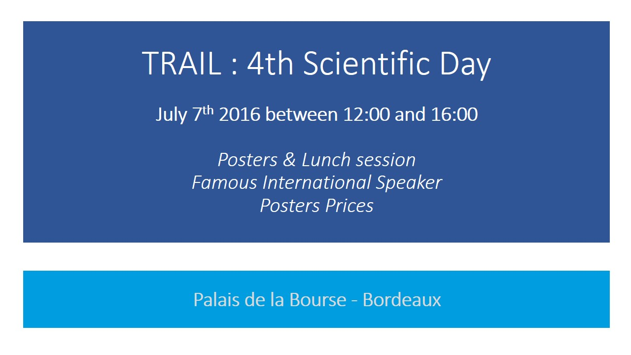 TRAIL : 4th Scientific Day - July 7th 2016 between 12:00 and 16:00